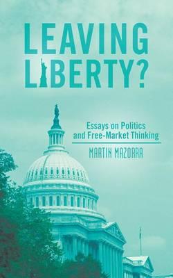 Leaving Liberty?: Essays on Politics and Free-Market Thinking (Paperback)