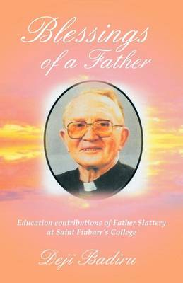 Blessings of a Father: Education Contributions of Father Slattery at Saint Finbarr's College (Paperback)