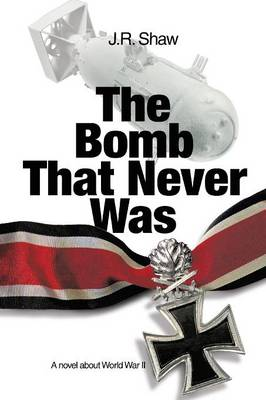 The Bomb That Never Was: A Novel about World War II (Paperback)