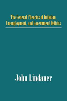 The General Theories of Inflation, Unemployment, and Government Deficits (Paperback)