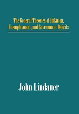 The General Theories of Inflation, Unemployment, and Government Deficits (Hardback)