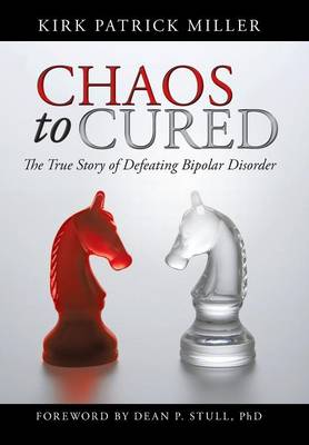 Chaos to Cured: The True Story of Defeating Bipolar Disorder (Hardback)