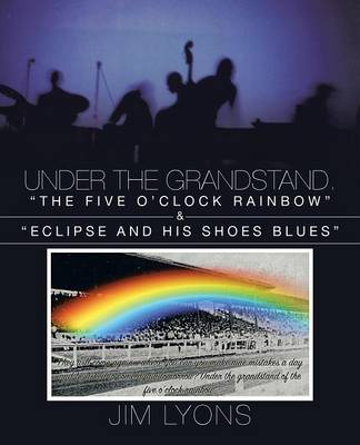 Under the Grandstand. the Five O'Clock Rainbow & Eclipse and His Shoes Blues (Paperback)