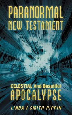 Paranormal New Testament: Celestial and Beautiful Apocalypse (Paperback)