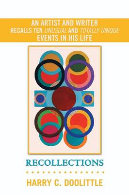 Recollections: An Artist and Writer Recalls Ten Unusual and Totally Unique Events in His Life (Paperback)