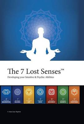 The 7 Lost Senses: Developing Your Intuitive and Psychic Abilities (Hardback)
