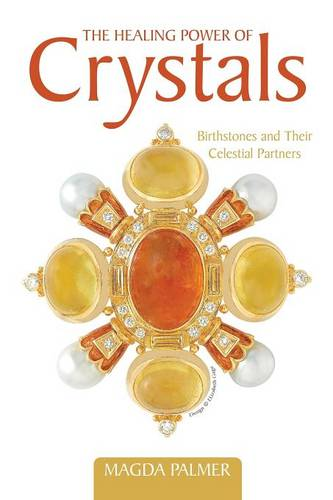 The Healing Power of Crystals: Birthstones and Their Celestial Partners (Paperback)