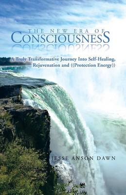The New Era of Consciousness: A Truly Transformative Journey Into Self-Healing, Rejuvenation and ((Protection Energy)) (Paperback)