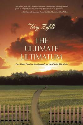 The Ultimate Ultimatum: Our Final Destination Depends on the Choice We Make (Paperback)