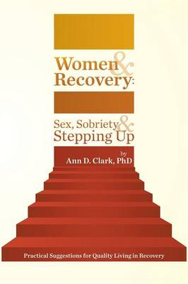 Women & Recovery: Sex, Sobriety, & Stepping Up: Practical Suggestions for Quality Living in Recovery (Paperback)