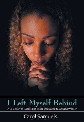 I Left Myself Behind: A Selection of Poems and Prose Dedicated to Abused Women (Hardback)