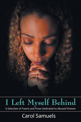 I Left Myself Behind: A Selection of Poems and Prose Dedicated to Abused Women (Paperback)