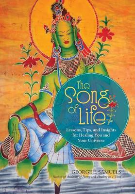 The Song of Life: Lessons, Tips, and Insights for Healing You and Your Universe (Hardback)