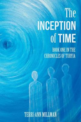 The Inception of Time: Book One in the Chronicles of Turyia (Paperback)