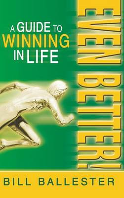 Even Better!: A Guide to Winning in Life (Hardback)