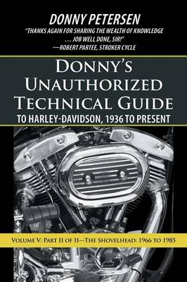 Donny's Unauthorized Technical Guide to Harley-Davidson, 1936 to Present: Volume V: Part II of II-The Shovelhead: 1966 to 1985 (Paperback)