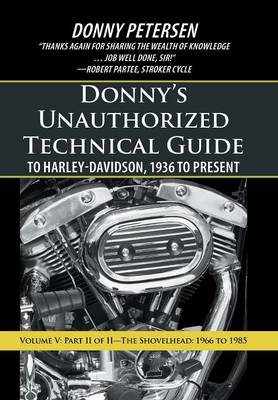 Donny's Unauthorized Technical Guide to Harley-Davidson, 1936 to Present: Volume V: Part II of II-The Shovelhead: 1966 to 1985 (Hardback)