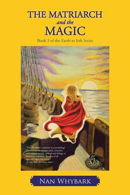 The Matriarch and the Magic: Book 3 of the Earth to Irth Series (Paperback)