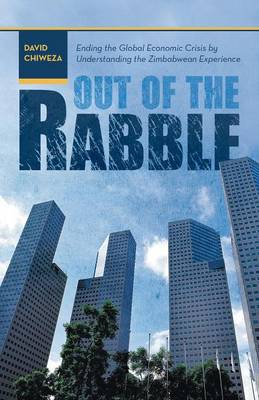 Out of the Rabble: Ending the Global Economic Crisis by Understanding the Zimbabwean Experience (Paperback)