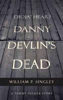 Didja' Hear? Danny Devlin's Dead: A Tommy Palmer Story (Paperback)