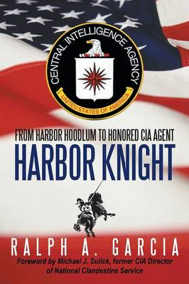 Harbor Knight: From Harbor Hoodlum to Honored CIA Agent (Paperback)