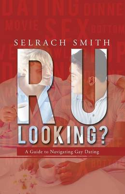 R U Looking?: A Guide to Navigating Gay Dating (Paperback)