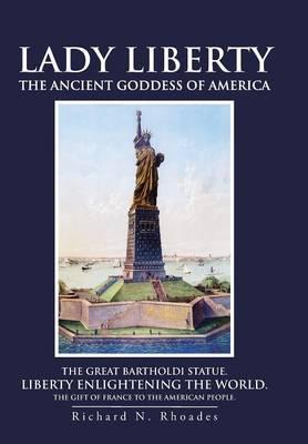 Lady Liberty: The Ancient Goddess of America (Hardback)