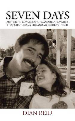 Seven Days: Authentic Conversations and Relationships That Changed My Life and My Father's Death (Paperback)