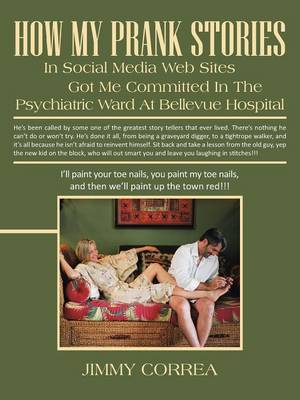 How My Prank Stories in Social Media Web Sites Got Me Committed in the Psychiatric Ward at Bellevue Hospital (Paperback)