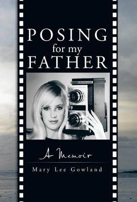 Posing for My Father: A Memoir (Hardback)