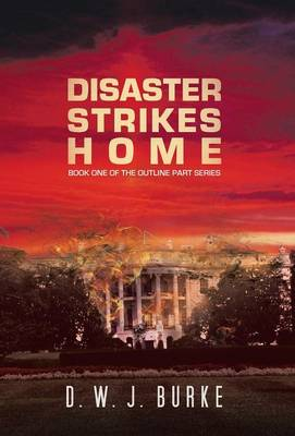 Disaster Strikes Home: Book One of the Outline Part Series (Hardback)