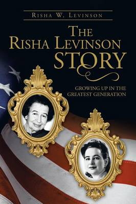The Risha Levinson Story: Growing Up in the Greatest Generation (Paperback)