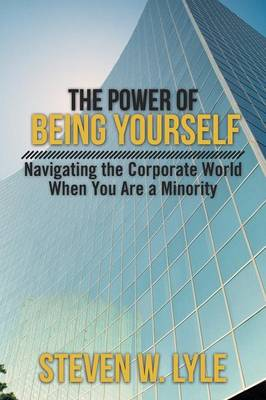 The Power of Being Yourself: Navigating the Corporate World When You Are a Minority (Paperback)