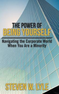 The Power of Being Yourself: Navigating the Corporate World When You Are a Minority (Hardback)