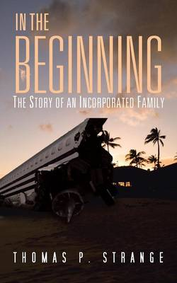 In the Beginning: The Story of an Incorporated Family (Paperback)