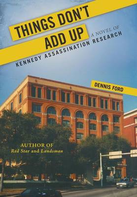 Things Don't Add Up: A Novel of Kennedy Assassination Research (Hardback)