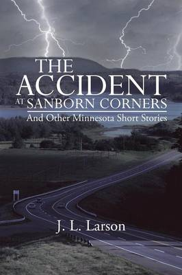 The Accident at Sanborn Corners.....and Other Minnesota Short Stories (Paperback)