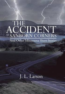 The Accident at Sanborn Corners.....and Other Minnesota Short Stories (Hardback)