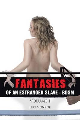 Fantasies of an Estranged Slave - Bdsm: Volume I (Paperback)