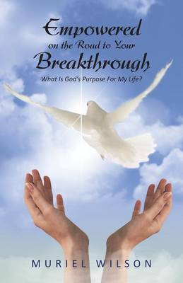 Empowered on the Road to Your Breakthrough: What Is God's Purpose for My Life? (Paperback)
