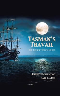Tasman's Travail: The Journey Down Under (Paperback)