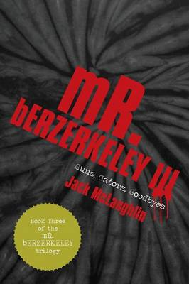 Mr. Berzerkeley III: Guns, Gators, Goodbyes (Paperback)