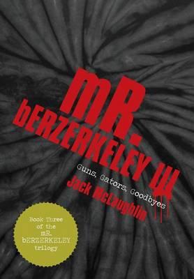 Mr. Berzerkeley III: Guns, Gators, Goodbyes (Hardback)