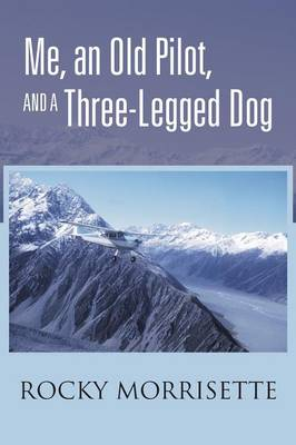 Me, an Old Pilot, and a Three-Legged Dog (Paperback)