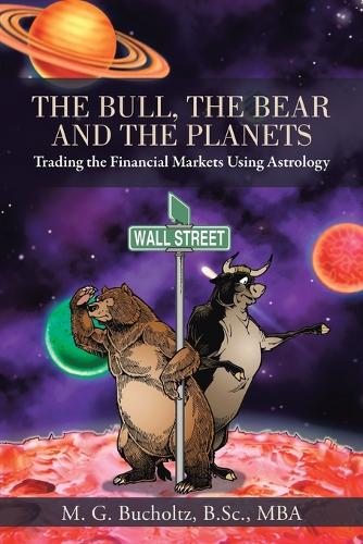 The Bull, the Bear and the Planets: Trading the Financial Markets Using Astrology (Paperback)