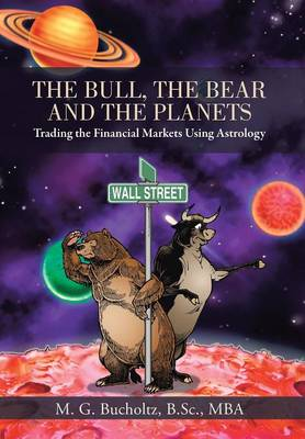 The Bull, the Bear and the Planets: Trading the Financial Markets Using Astrology (Hardback)