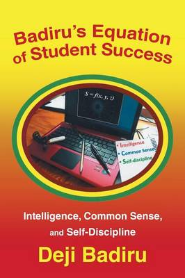Badiru's Equation of Student Success: Intelligence, Common Sense, and Self-Discipline (Paperback)