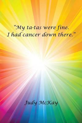 My Ta-Tas Were Fine. I Had Cancer Down There. (Paperback)