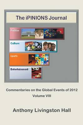 The Ipinions Journal: Commentaries on the Global Events of 2012-Volume VIII (Paperback)