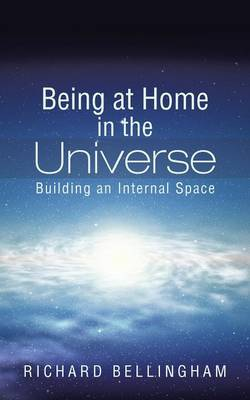 Being at Home in the Universe: Building an Internal Space (Paperback)